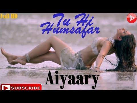 aiyaary-movie-song-||-tu-hi-humsafar-2018-||-armaan-malik-||-sidharth-malhotra-||-rakul-preet-singh