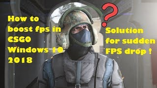 How to boost FPS in CSGO Windows 10 2018 | Solution for sudden FPS drop !