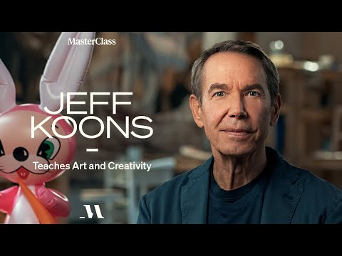 Jeff Koons Teaches Art and Creativity   Official Trailer   MasterClass