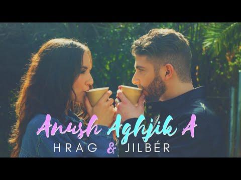 Jilbér \u0026 H R A G - Anush Aghjika (Official Video) (2020)