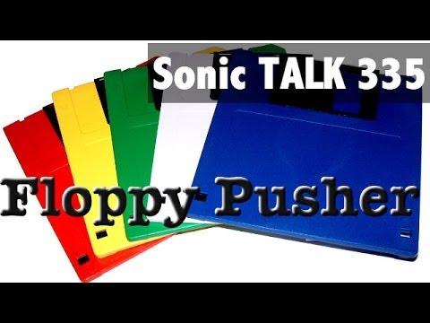 Sonic TALK 335 - Floppy Pusher