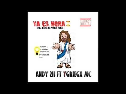 1 - Andy 2h - ya es hora (feat Ygriega mc)