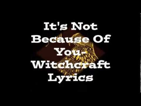 It's Not Because Of You - Witchcraft ( Lyric Video )