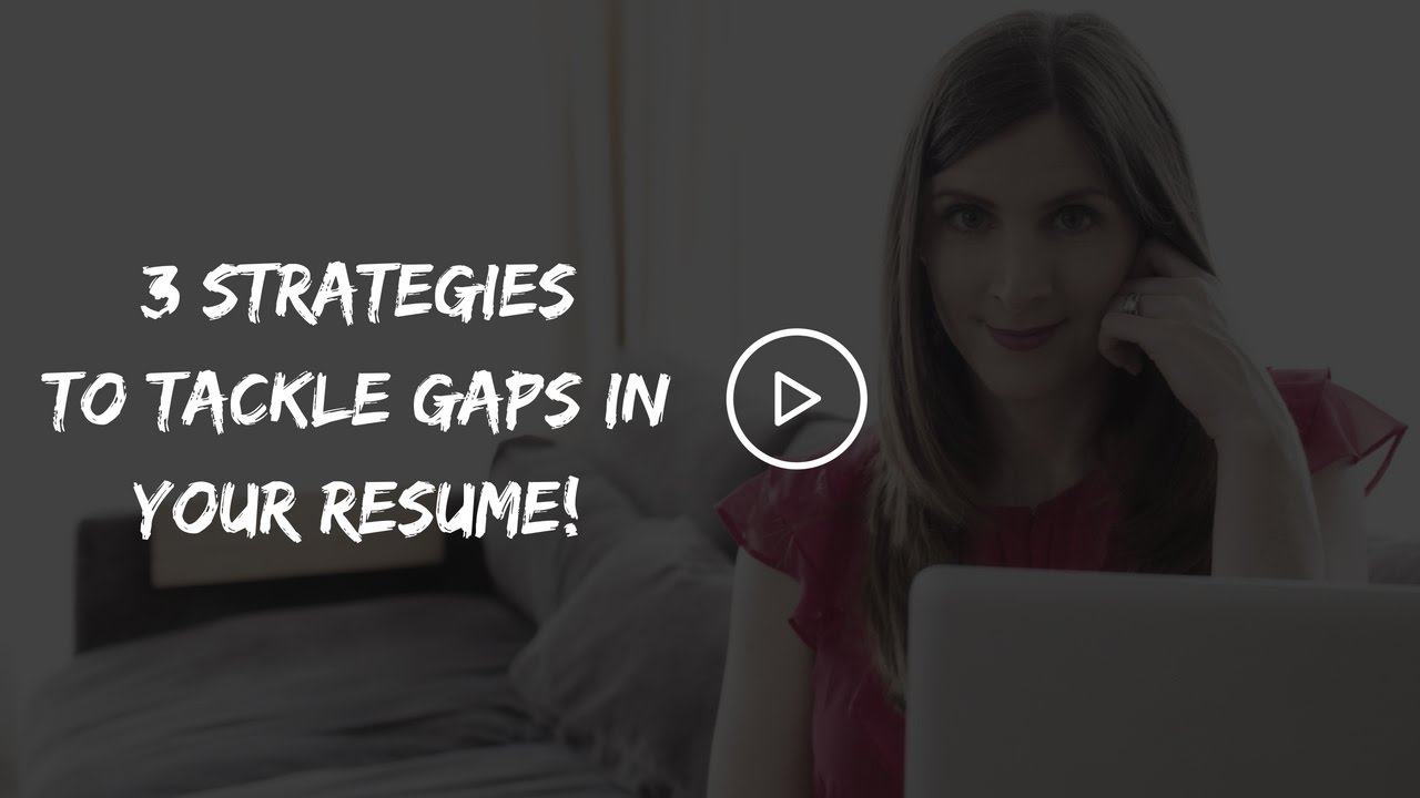 Career Gap 3 Strategies To Tackle Gaps In Your Resume Youtube