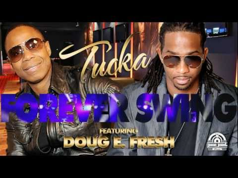 TUCKA - FOREVER SWING FEAT. DOUG E. FRESH