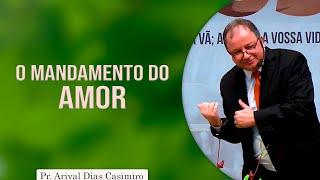 O mandamento do amor | Pr Arival Dias Casimiro
