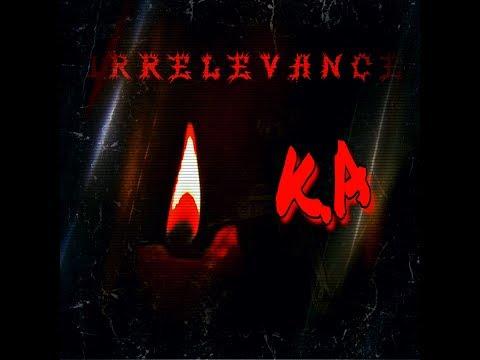 K.A / Irrelevance (FULL EP) 2017