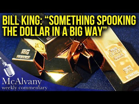 """Bill King: """"Something is Spooking the Dollar in a Big Way"""" 