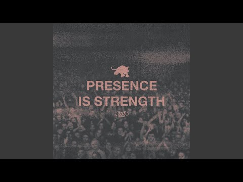 PRESENCE IS STRENGTH