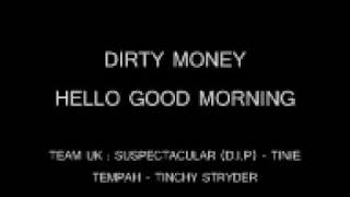 Dirty Money (P-Diddy 2010)- Hello Good Morning(Team Uk Remix. ft Suspect).wmv
