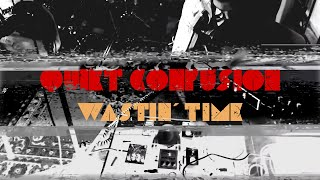 QUIET CONFUSION - Wastin' Time (Official Video)