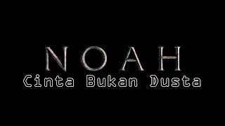 NOAH - Cinta Bukan Dusta ( Lyrics )
