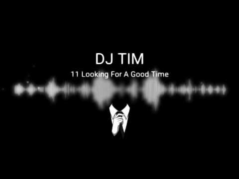 Looking For A Good Time exported (DJ TIM) Best Remix 2017)