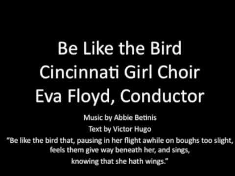Be Like the Bird by Abbie Betinis, Cincinnati Girl Choir, Eva Floyd conductor