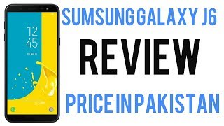 Sumsung galaxy j6 review  (price in pakistan 2018)