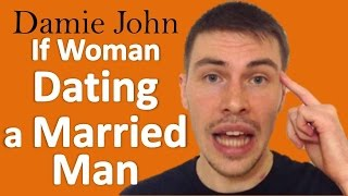 Dating A Married Man. What to do if Woman Dating A Married Man | Damie John
