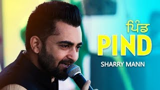 PIND (Full Video) Sharry Mann | New Punjabi Songs 2018