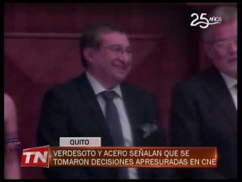 Verdesoto y Acero señalan que se tomaron decisiones apresuradas en CNE