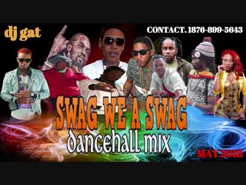 DANCEHALL MIX MAY 2018 DJ GAT SWAG WE A SWAGDANCEHALL MIXFT ALKALINE VYBZ KARTEL GOVANA BOOKOO