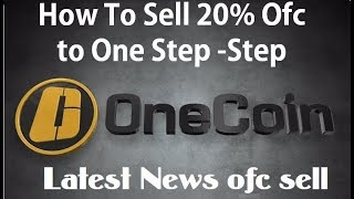 How To 20% OFC Sell  to Onecoin  Latest News ofc sell
