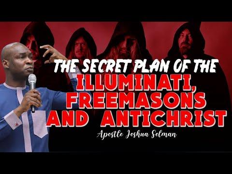 THE SECRET PLAN  OF THE ILLUMINATI, FREEMASONS AND THE ANTI CHRIST APOSTLE JOSHUA SELMAN