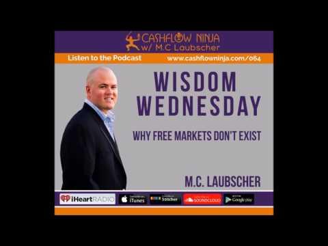 064: M.C. Laubscher: Wisdom Wednesday: Why Free Markets Don't Exist