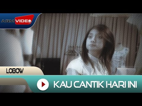 Lobow - Kau Cantik Hari ini | Official Video
