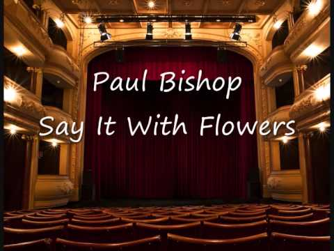 Paul Bishop  SAY IT WITH FLOWERS