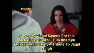 Tum Itna Jo Muskara Rahe Ho By Vishal Gazal Jagjit Singh Karaoke Arth Cover