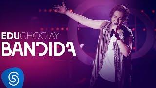 Edu Chociay - Bandida (DVD Chociay) [Vídeo Oficial]