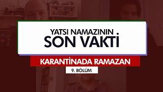 Karantinada Ramazan | YATSI NAMAZININ SON VAKTİ (9. Bölüm)