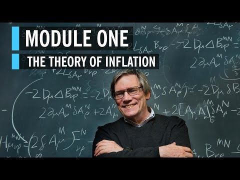 Alan Guth Module 1: The Theory of Inflation