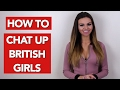 How to chat up British Girls?