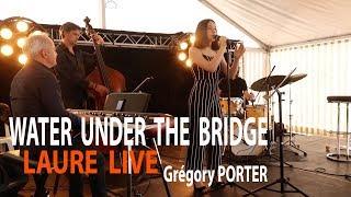 WATER UNDER THE BRIDGE - Grégory PORTER / LAURE LIVE - JAM for JOY Trio