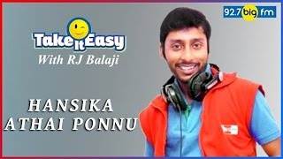 R.J. பாலாஜி - Take it Easy - HANSIKA ATHAI PONNU