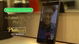 Phillauri | #WhatsUpWithShashi Call 3 | Anushka Sharma