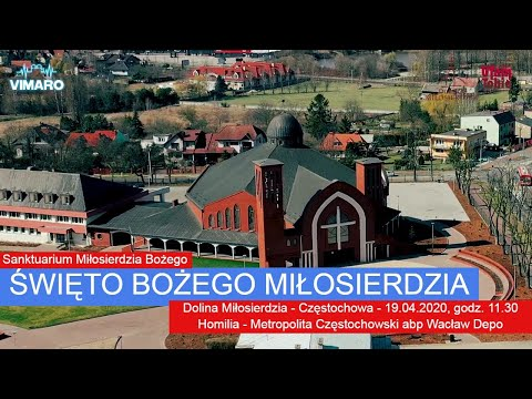 Homilia: ŚWIĘTO MIŁOSIERDZIA BOŻEGO - Dolina Miłosierdzia, Częstochowa (19.04.2020)