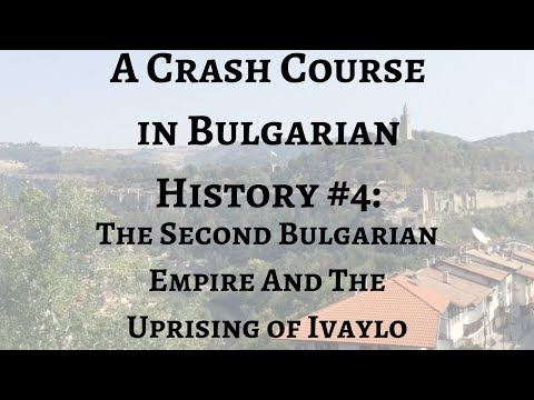 A Crash Course in Bulgarian History #4: The Second Bulgarian Empire & The Uprising of Ivaylo
