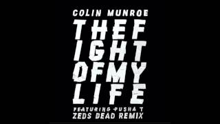 "Colin Munroe feat. Pusha T - ""The Fight Of My Life (Zeds Dead Remix) (Audio) 