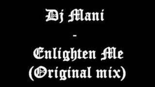 Dj Mani - Enlighten Me (Original mix)