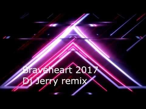 Braveheart 2017 Dj Jerry Remix