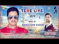 Latest Pahari Song | Tere Liye - 2019 | Rameshwar Sharma | www.paharisong.com