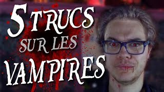 CHRIS : 5 Trucs Sur Les... Vampires