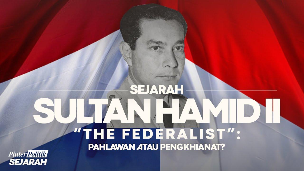 """Sejarah Sultan Hamid II """"The Federalist"""": Pahlawan atau Pengkhianat?"""