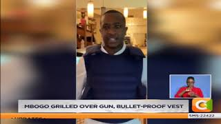 Steve Mbogo grilled over gun, bullet-proof vest