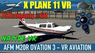 X Plane 11 Native VR FSEconomy #60 AFM M20R Ovation 3 Oculus Rift