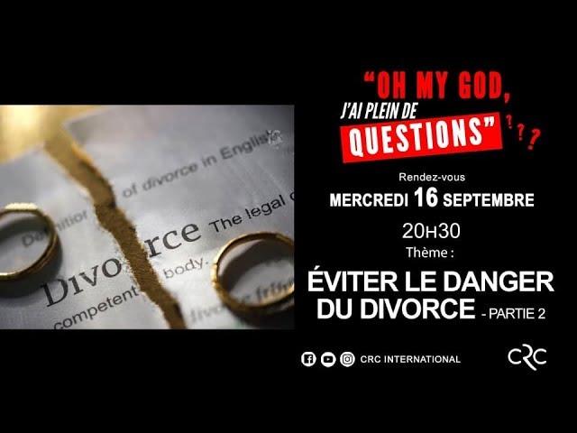 Eviter le danger du divorce - 2ème partie [16 septembre 2020]