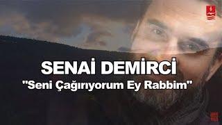 SENAİ DEMİRCİ  \SENİ ÇAĞIRIYORUM EY RABBİM\