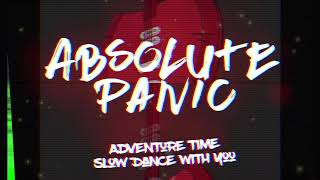 Absolute Panic | Slow Dance with You | Productions