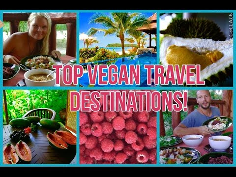 Top Vegan Travel Destinations -Were to travel as a vegan and raw vegan